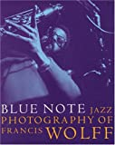Blue Note The Jazz Photography of Francis Wolff..