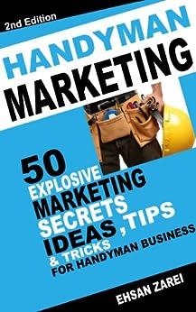 Handyman Marketing: 50 Explosive Marketing Ideas, Secrets , Tips ...