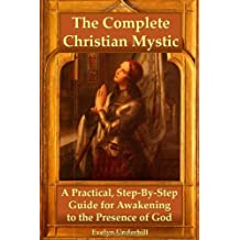 The Complete Christian Mystic: A Practical, Step-By-Step Guide for Awakening to the Presence of God by Evelyn Underhill (2010-02-14)