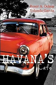Havana's Cafe de [A. Ochoa, Roser, García, Yolanda]