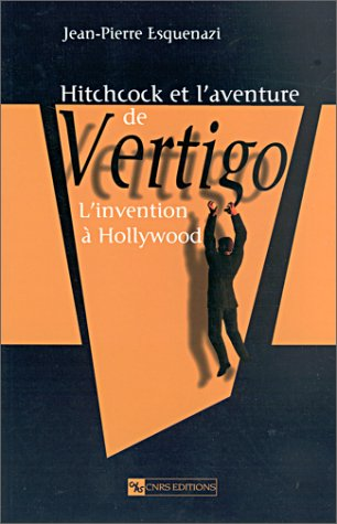 Hitchcock et l'aventure de Vertigo : Inventer à Hollywood