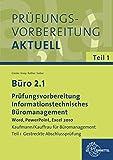 Büro 2.1 - Prüfungsvorbereitung: Informationstechnisches Büromanagement - Word, PowerPoint, Excel 2010                                                     Teil 1 Gestreckte Abschlussprüfung