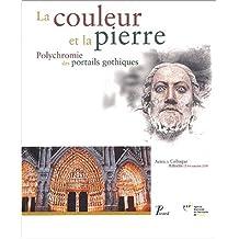 La couleur et la pierre. Polychromie des portails gothiques, Actes du colloque, Amiens 12-14 octobre 2000