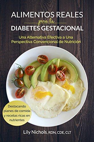 Alimentos Reales para la Diabetes Gestacional: Una Alternativa Efectiva a una Perspectiva Convencional de Nutrición (Spanish Edition)