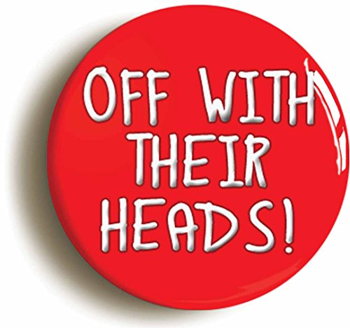 Ozorath OFF WITH THEIR HEADS ALICE IN WONDERLAND BADGE BUTTON PIN (Size is 1inch/25mm diameter)