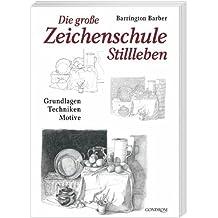 Die grosse Zeichenschule - Stillleben: Grundlagen - Techniken - Motive
