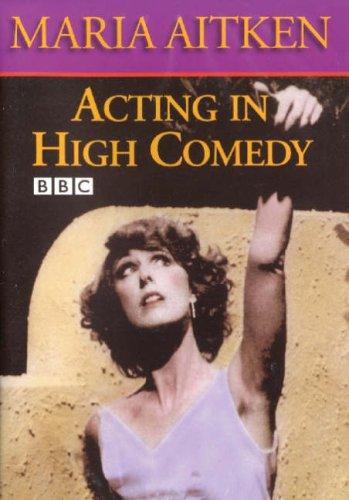 Maria Aitken Acting In High Comedy - The BBC Acting Series [Edizione: Regno Unito]