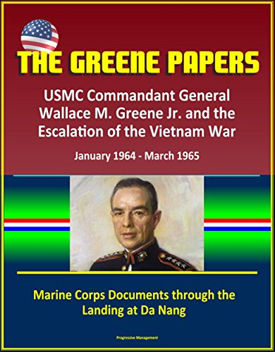 the-greene-papers-usmc-commandant-general-wallace-m-greene-jr-and-the-escalation-of-the-vietnam-war-