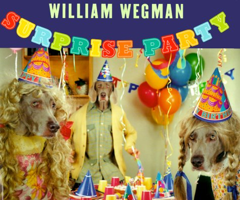 William Wegman Surprise Party (Grand Format) /Anglais