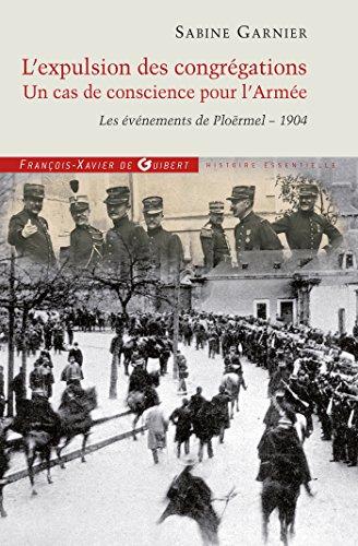 L'expulsion des congrégations, un cas de conscience pour l'Armée : Les événements de Ploërmel - 1904