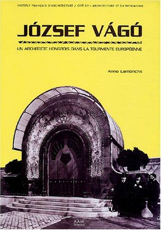 Jozsef Vago (1877-1947) : Un architecte hongrois dans la tourmente européenne por Anne Lambrichs