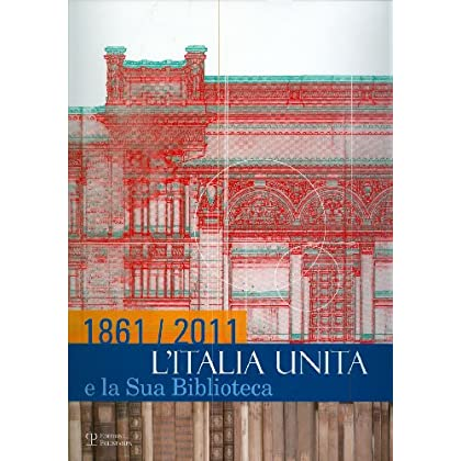 1861/2011. L'italia Unita E La Sua Biblioteca. Ediz. Illustrata