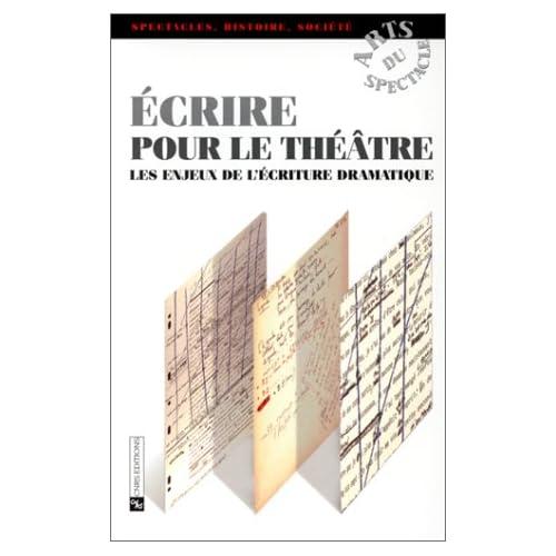 Ecrire pour le théâtre : Les enjeux de l'écriture dramatique