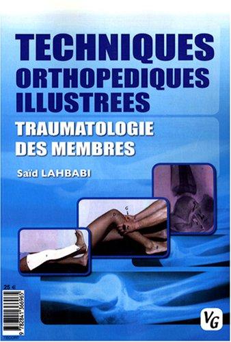 Techniques orthopédiques illustrées : Traumatologie des membres