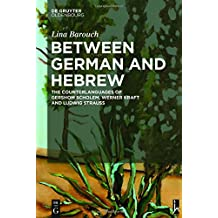 Between German and Hebrew: The Counterlanguages of Gershom Scholem, Werner Kraft and Ludwig Strauss