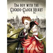 The Boy With the Cuckoo-Clock Heart by Mathias Malzieu (2009-09-14)
