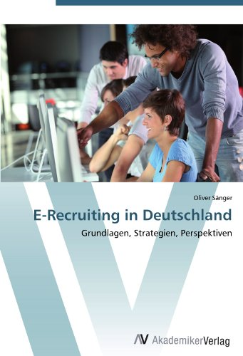 E-Recruiting in Deutschland: Grundlagen, Strategien, Perspektiven