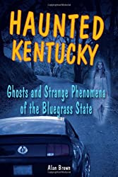 Haunted Kentucky: Ghosts and Phenomena of the Bluegrass State (Haunted (Stackpole))