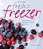 Fresh from the Freezer: 100 delicious, freezer-friendly recipes