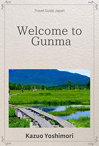 Welcome to Gunma (Travel Guide Japan) (English Edition)