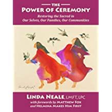 The Power of Ceremony -- Restoring the Sacred in Our Selves, Our Families, Our Communities (English Edition)