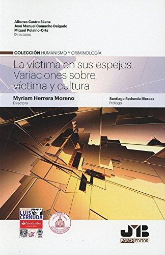 La víctima en sus espejos: Variaciones sobre víctima y cultura (Humanismo y Criminología)