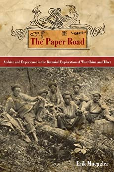 The Paper Road: Archive and Experience in the Botanical Exploration of West China and Tibet by [Mueggler, Erik]