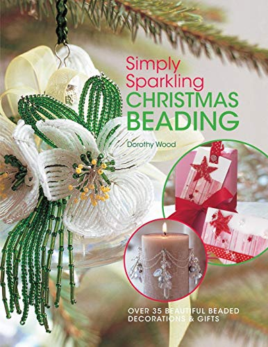 Simply Sparkling Christmas Beading: Over 35 Beautiful Beaded Decorations And Gifts PDF Books