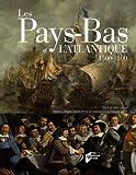 Les Pays-Bas et l'Atlantique 1500-1800