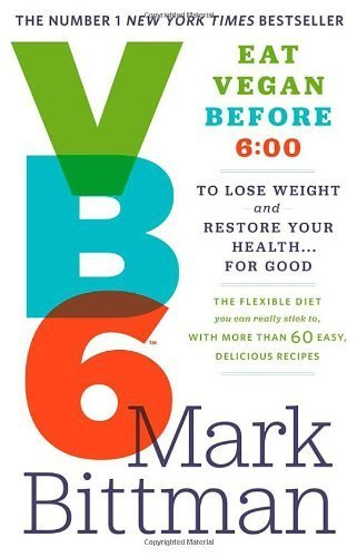 VB6: Eat Vegan Before 6:00 to Lose Weight and Restore Your Health...For Good by Mark Bittman (2013-07-18)