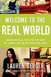 Welcome to the Real World: Finding Your Place, Perfecting Your Work, and Turning Your Job into Your Dream Career by Lauren Berger (2014-04-22)