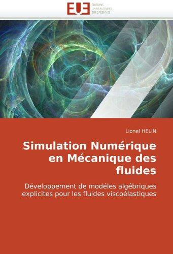 Simulation Numérique en Mécanique des fluides: Développement de modéles algébriques explicites pour les fluides viscoélastiques par Lionel HELIN