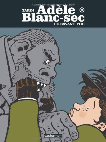 Adele Blanc-Sec 3/Le Savant Fou by Jacques Tardi (2007-01-01)