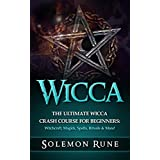WICCA: The Ultimate Wicca Crash Course For Beginners: Witchcraft, Magick, Spells, Rituals & More! (Magick Spells, Witchcraft, Book Of Shadows, New Age) (English Edition)