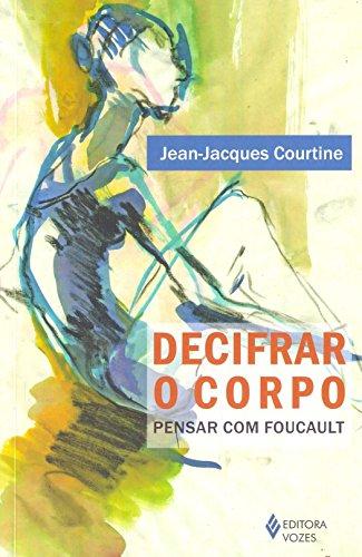 Decifrar o Corpo. Pensar com Foucault