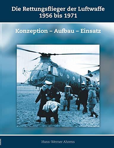 Die Rettungsflieger der Luftwaffe 1956 bis 1971: Konzeption - Aufbau - Einsatz