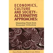 Economics, Culture & Society: Alternative Approaches: Dissenting Views from Economic Orthodoxy