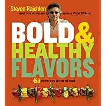 Bold & Healthy Flavors: 450 Recipes from Around the World by Steven Raichlen (2011-01-05)