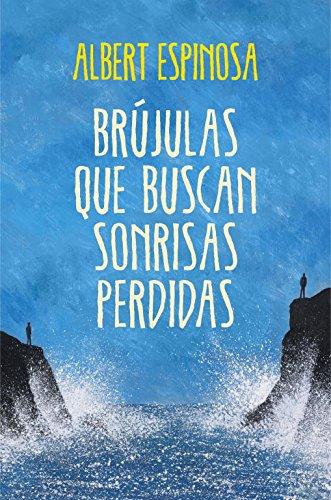 Brújulas que buscan sonrisas perdidas (Ficción) por Albert Espinosa