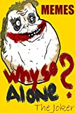 #6: Memes: Why So Lonely? 2017 Ultimate XL Collection (For Harry Zombie, Potter Pepe, Aliens And More!) Free Spirited Fun For EVERYONE!!! Jokes Gags Pranks Best farting for life, Batman Will Be Proud!