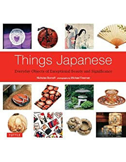 Things Japanese: Everyday Objects of Exceptional Beauty and Significance von [Bornoff,Nicholas]