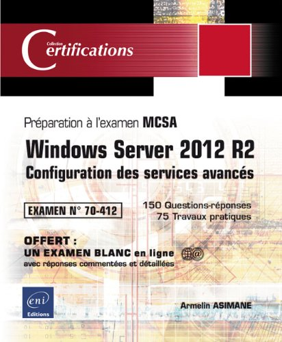 Windows Server 2012 R2 - Configuration des services avancés - Préparation à la certification MCSA - Examen 70-412 par Armelin ASIMANE