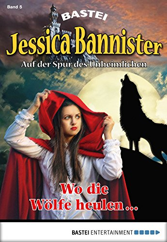 Jessica Bannister - Folge 005: Wo die Wölfe heulen - (Die unheimlichen Abenteuer)
