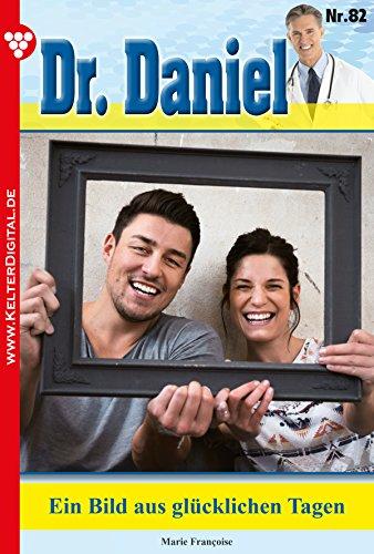 Dr. Daniel 82 - Arztroman: Ein Bild aus glücklichen Tagen Glückliche Bilder