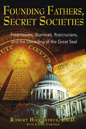 Founding Fathers, Secret Societies: Freemasons, Illuminati, Rosicrucians, and the Decoding of the Great Seal (Secret Destiny Of America)