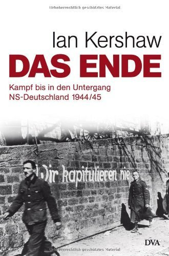 Das Ende: Kampf bis in den Untergang - NS-Deutschland 1944/45 von Ian Kershaw (7. November 2011) Gebundene Ausgabe Kershaw 7