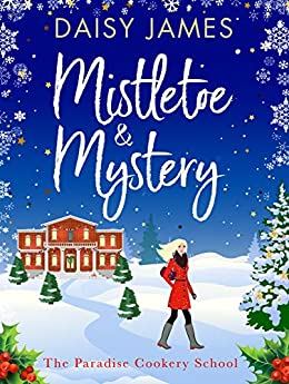 Mistletoe & Mystery: A heartwarming Christmas romance (Paradise Cookery School Book 3) by [James, Daisy]