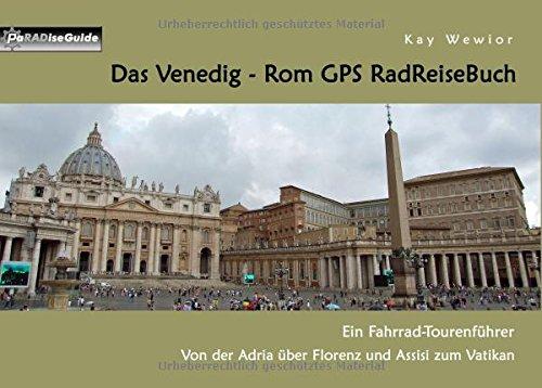 Das Venedig - Rom GPS RadReiseBuch: Ein Fahrrad-Tourenführer: Von der Adria über Florenz und Assisi zum Vatikan (PaRADise Guide) (Rom Reise-fahrrad)