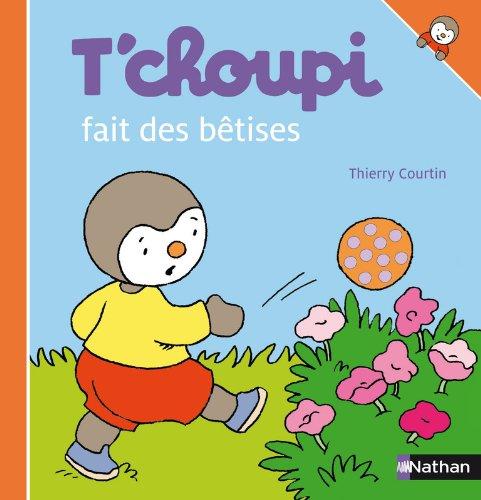 T'choupi: T'choupi fait des betises (T'choupi l'ami des petits) par Thierry Courtin
