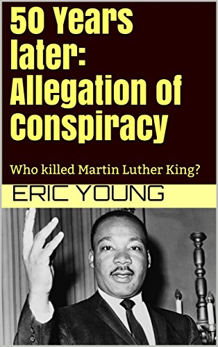50 Years later: Allegation of Conspiracy: Who killed Martin Luther King?
